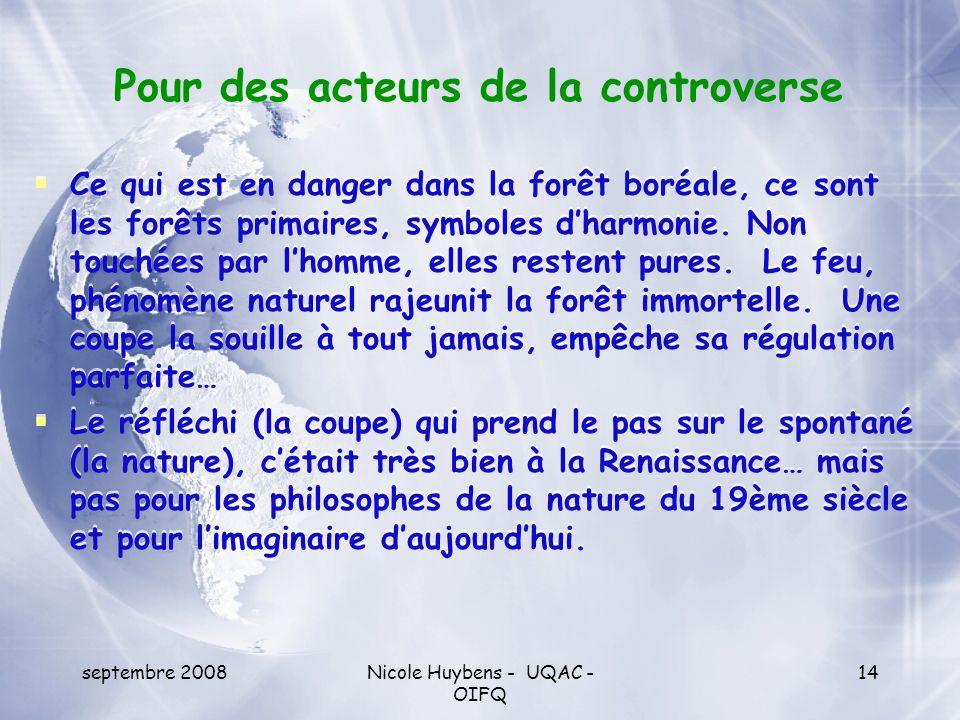 septembre 2008Nicole Huybens - UQAC - OIFQ 14 Ce qui est en danger dans la forêt boréale, ce sont les forêts primaires, symboles dharmonie. Non touché