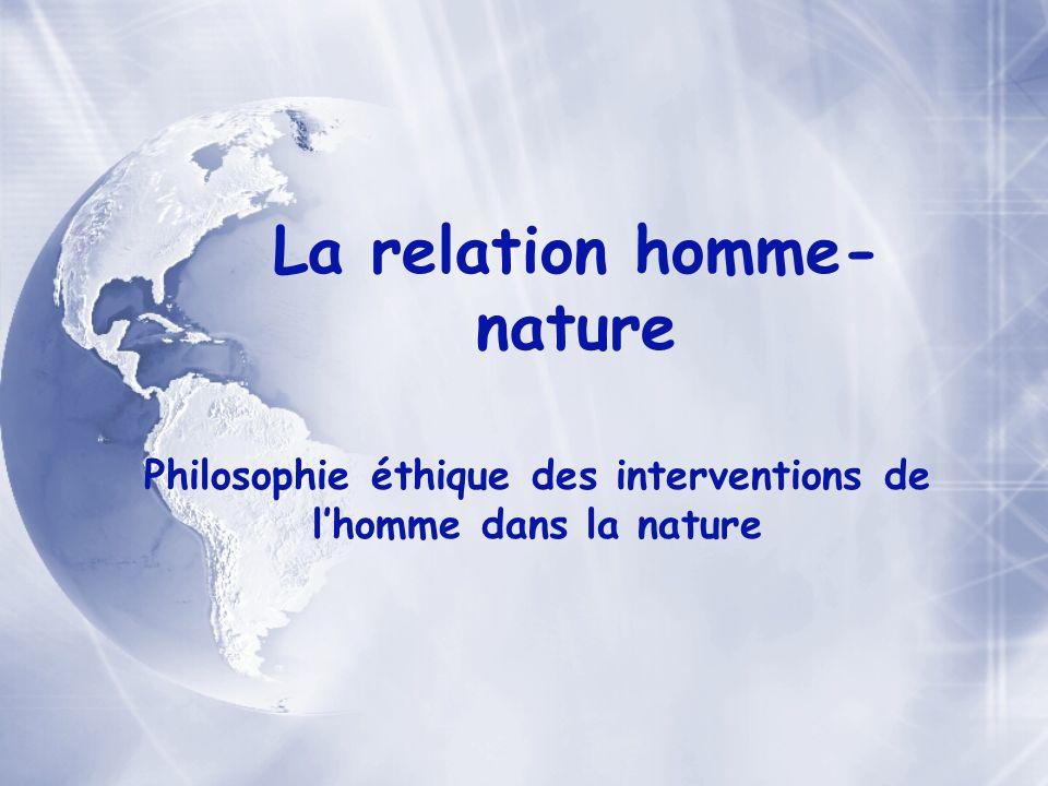 La relation homme- nature Philosophie éthique des interventions de lhomme dans la nature