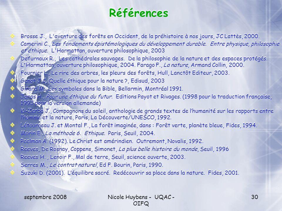 septembre 2008Nicole Huybens - UQAC - OIFQ 30 Références Brosse J., L'aventure des forêts en Occident, de la préhistoire à nos jours, JC Lattès, 2000.