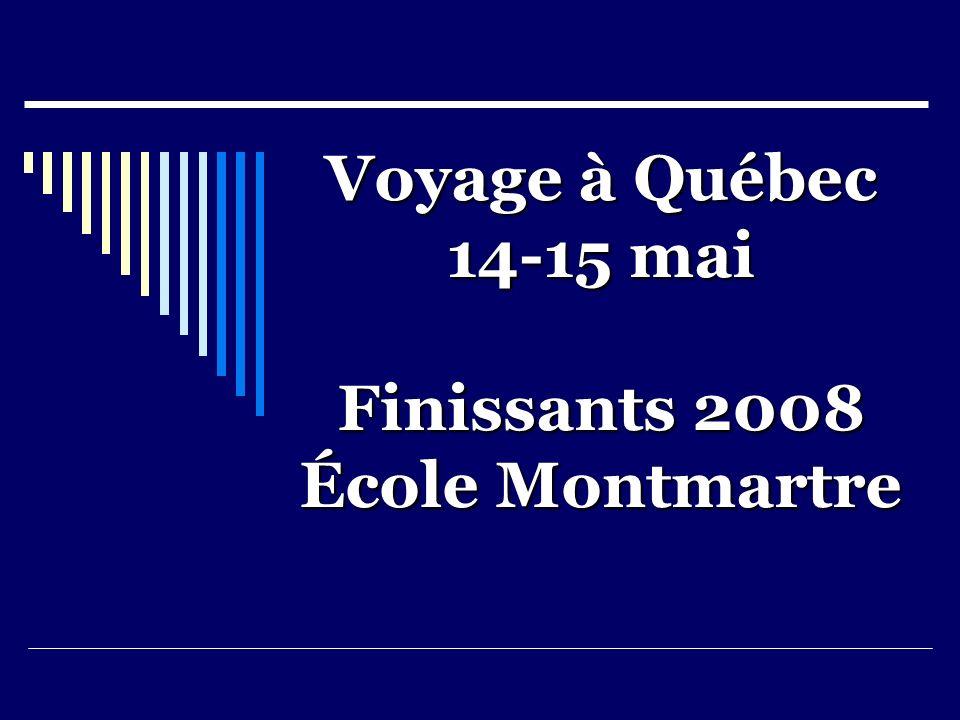 Voyage à Québec 14-15 mai Finissants 2008 École Montmartre