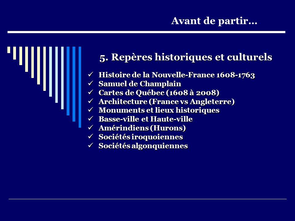 5. Repères historiques et culturels Histoire de la Nouvelle-France 1608-1763 Histoire de la Nouvelle-France 1608-1763 Samuel de Champlain Samuel de Ch