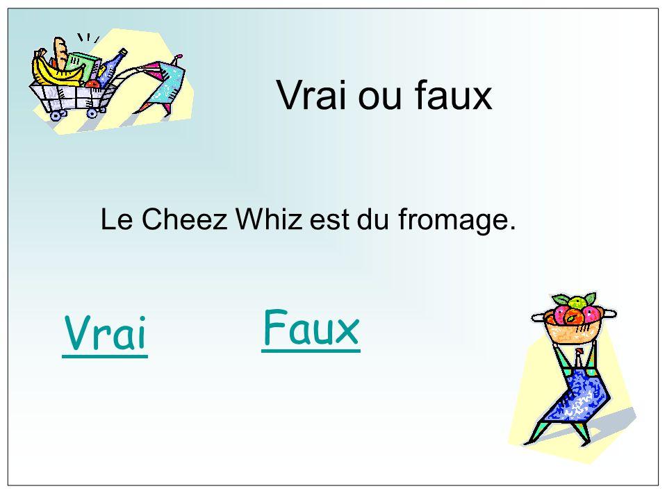 Vrai ou faux Le Cheez Whiz est du fromage. Vrai Faux