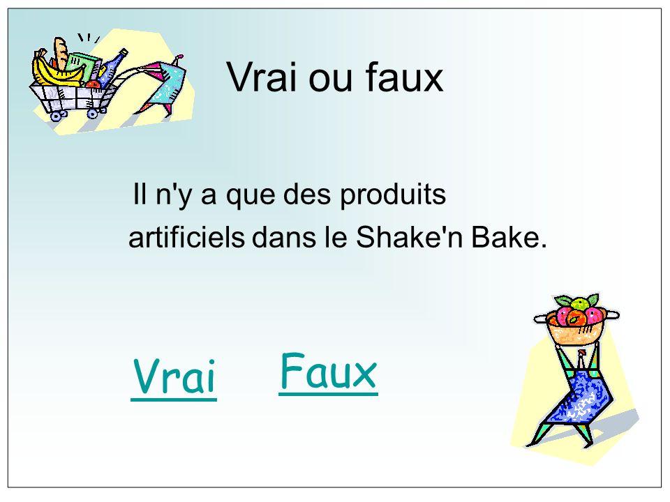 Vrai ou faux Il n'y a que des produits artificiels dans le Shake'n Bake. Vrai Faux