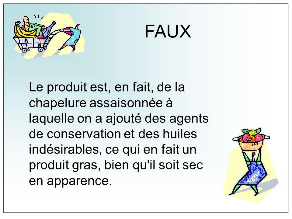 FAUX Le produit est, en fait, de la chapelure assaisonnée à laquelle on a ajouté des agents de conservation et des huiles indésirables, ce qui en fait
