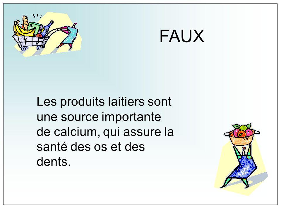 FAUX Les produits laitiers sont une source importante de calcium, qui assure la santé des os et des dents.