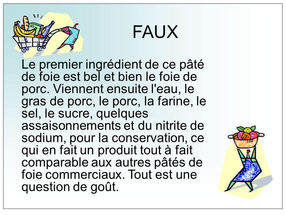 FAUX Le premier ingrédient de ce pâté de foie est bel et bien le foie de porc. Viennent ensuite l'eau, le gras de porc, le porc, la farine, le sel, le