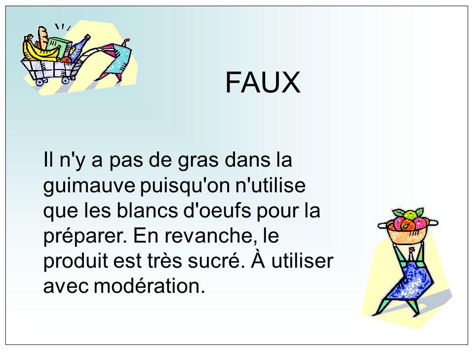 FAUX Il n'y a pas de gras dans la guimauve puisqu'on n'utilise que les blancs d'oeufs pour la préparer. En revanche, le produit est très sucré. À util