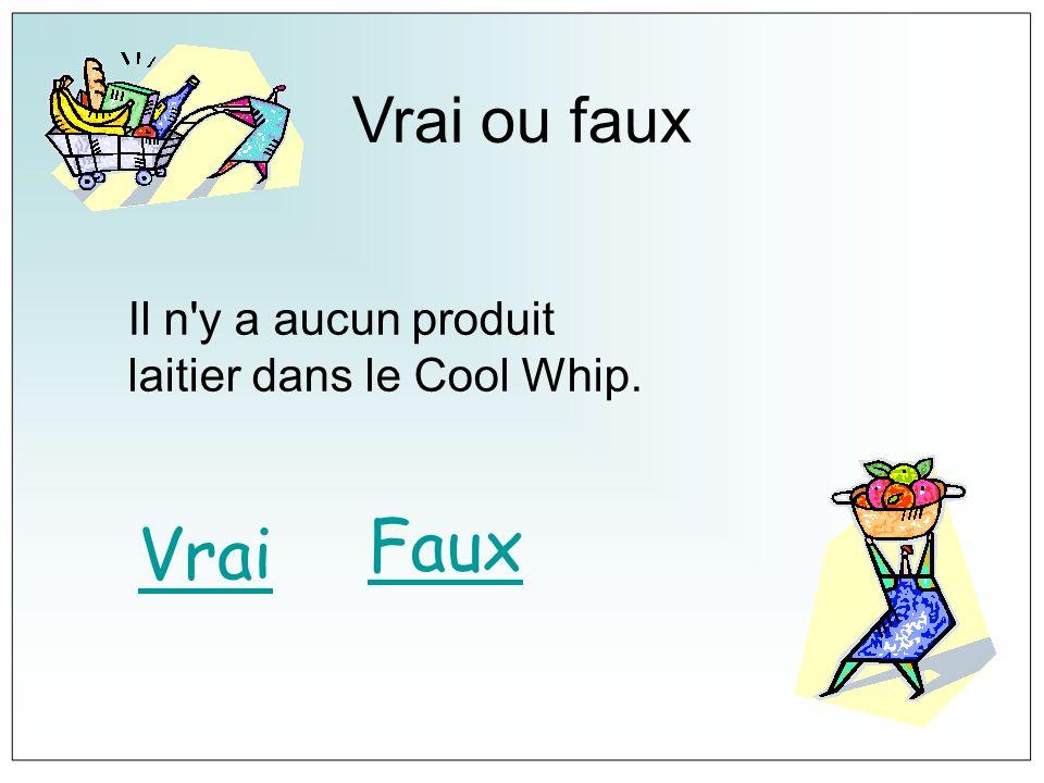 Vrai ou faux Il n'y a aucun produit laitier dans le Cool Whip. Vrai Faux