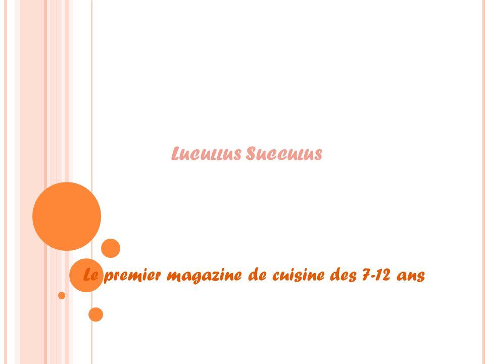 L UCULLUS S UCCULUS Le premier magazine de cuisine des 7-12 ans