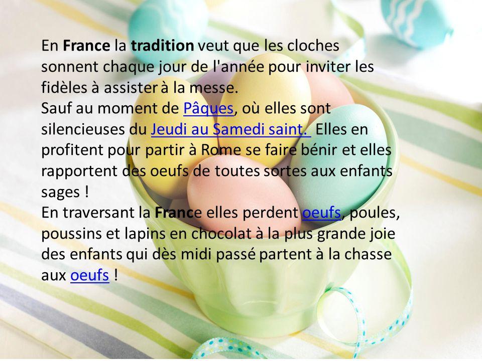 En France la tradition veut que les cloches sonnent chaque jour de l'année pour inviter les fidèles à assister à la messe. Sauf au moment de Pâques, o