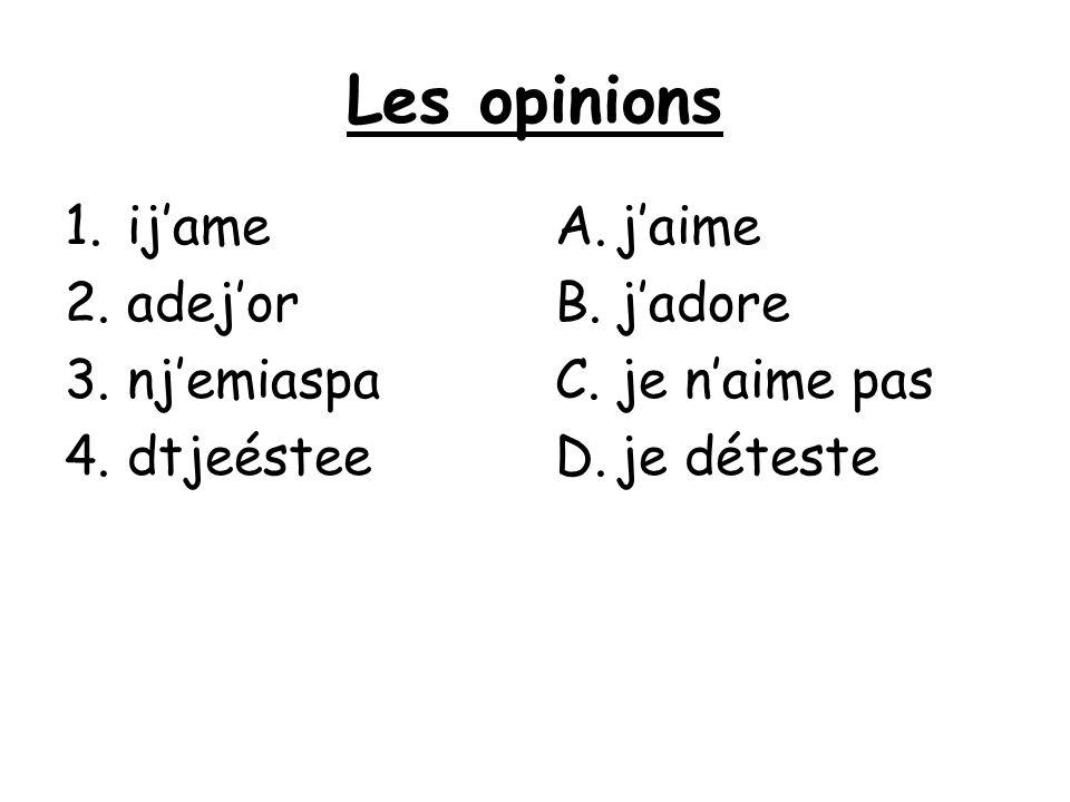 Les opinions 1.ijame 2.adejor 3.njemiaspa 4.dtjeéstee A.jaime B.jadore C.je naime pas D.je déteste
