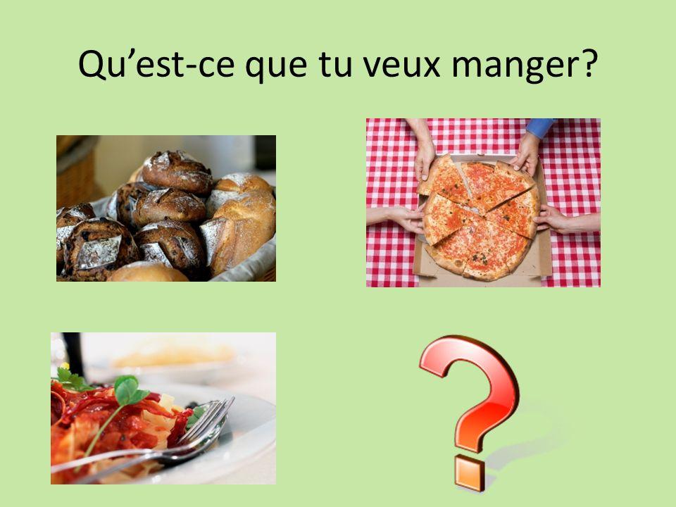 Quest-ce que tu veux manger?