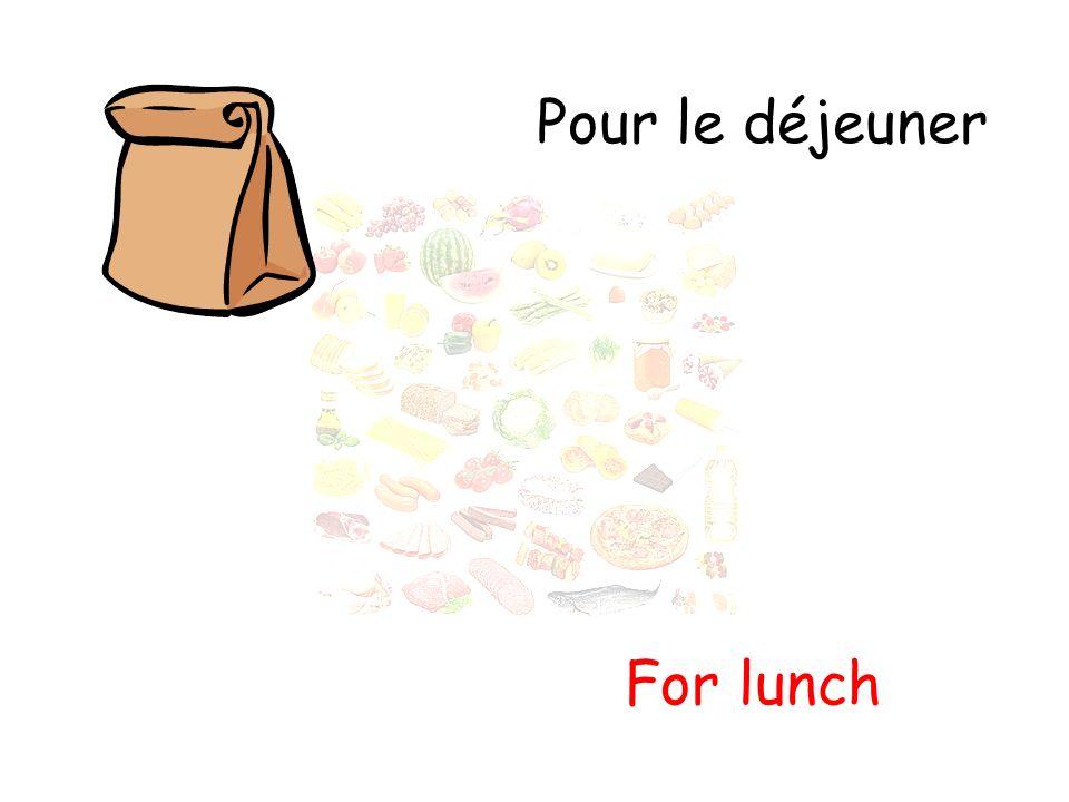 Pour le déjeuner For lunch