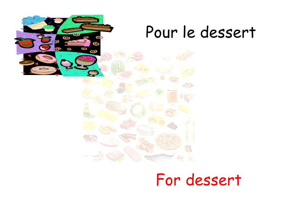 Pour le dessert For dessert