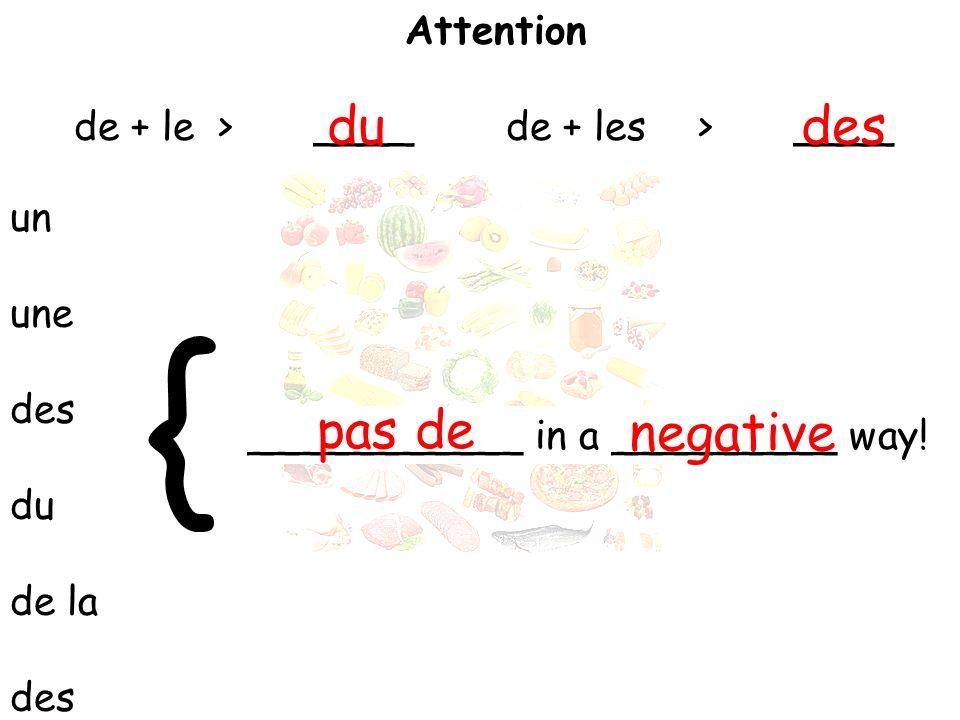 ___________ in a _________ way! { Attention de + le>____de + les>____ un une des du de la des dudes pas de negative
