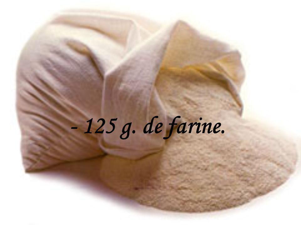 - 125 g. de farine.