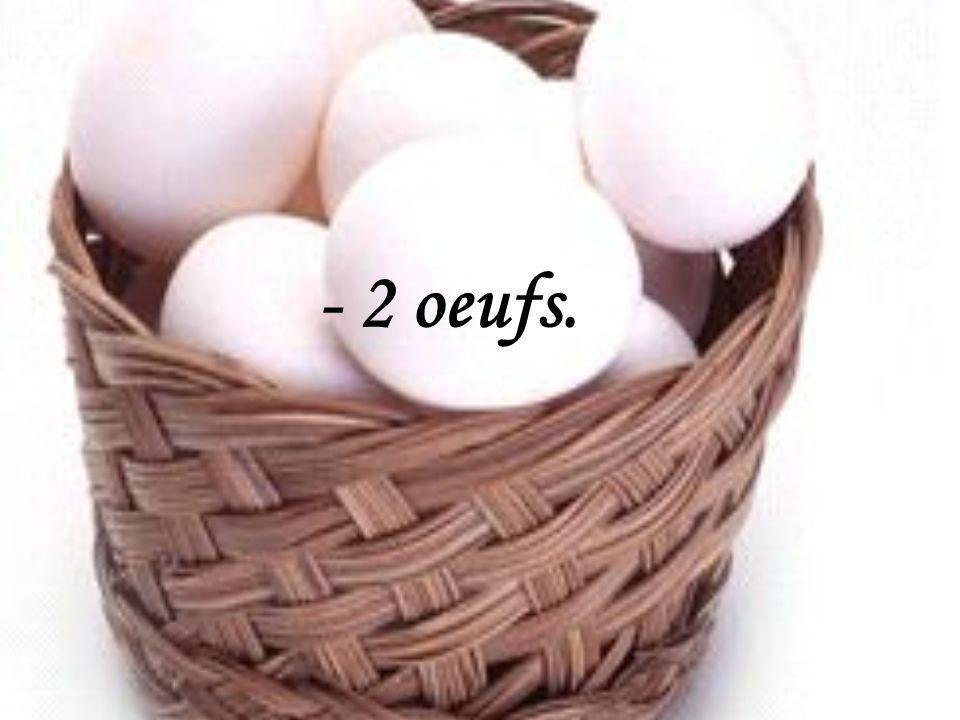 - 2 oeufs.