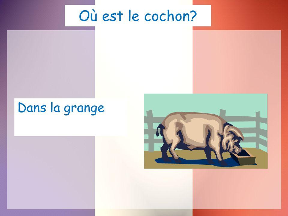 Où est le cochon? Dans la grange
