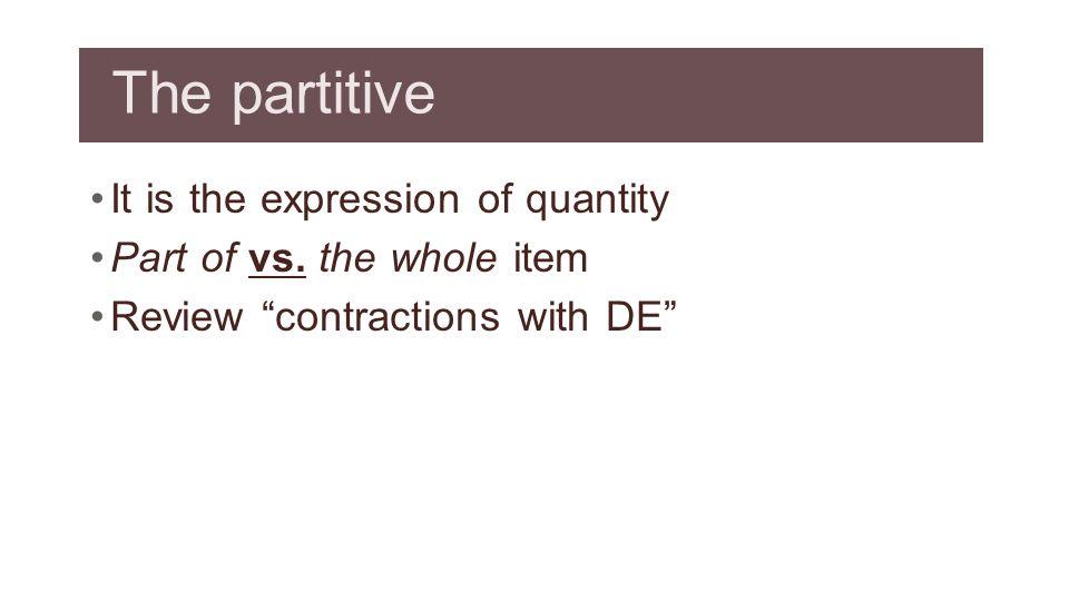 Contractions with DE DE + le changes to: du De + les changes to: des But de + la doesnt change you see And neither does de + l !
