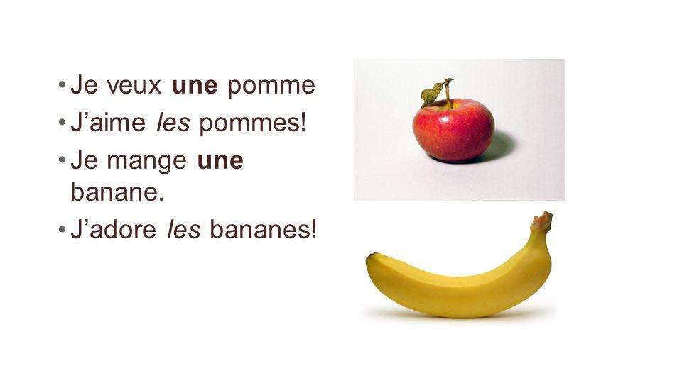 Je veux une pomme Jaime les pommes! Je mange une banane. Jadore les bananes!