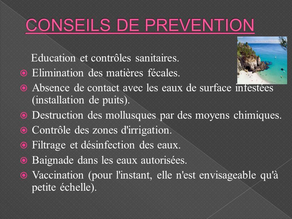 Education et contrôles sanitaires. Elimination des matières fécales. Absence de contact avec les eaux de surface infestées (installation de puits). De
