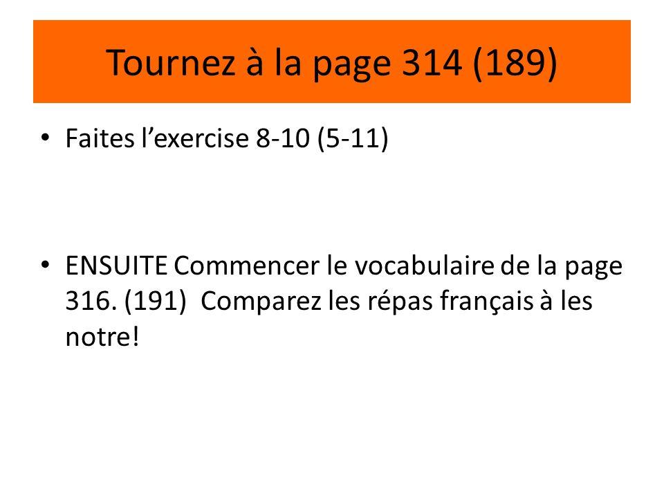 Tournez à la page 314 (189) Faites lexercise 8-10 (5-11) ENSUITE Commencer le vocabulaire de la page 316. (191) Comparez les répas français à les notr