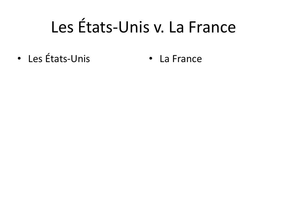 Les États-Unis v. La France Les États-Unis La France
