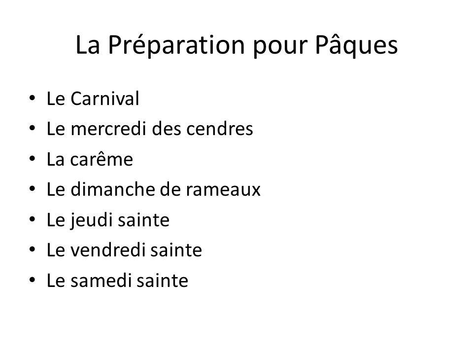 La Préparation pour Pâques Le Carnival Le mercredi des cendres La carême Le dimanche de rameaux Le jeudi sainte Le vendredi sainte Le samedi sainte