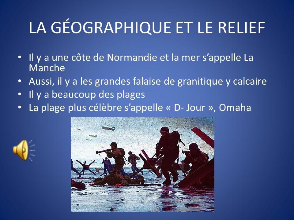 LA GÉOGRAPHIQUE ET LE RELIEF Normandie est séparé en deux partis. Ils sappellent Haute Normandie et Basse Normandie Dans Normandie, pas de beaucoup de