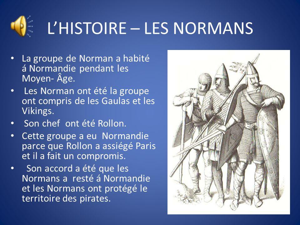 LE CLIMAT Il fait chaud en Normandie Il pleut de temps en temps Dans lhiver, pas de beaucoup de neige Le climat est tempéré parce que de la mer