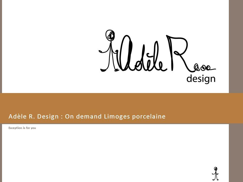 Adèle R. Design : On demand Limoges porcelaine Exception is for you