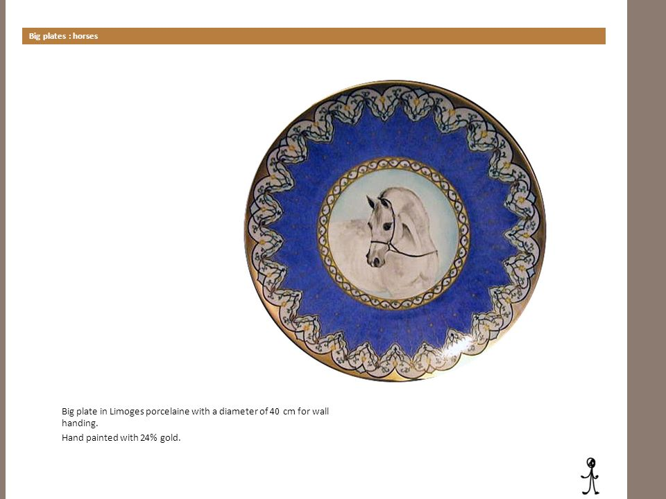 Big plates : horses Big plate in Limoges porcelaine with a diameter of 40 cm for wall handing. Hand painted with 24% gold.