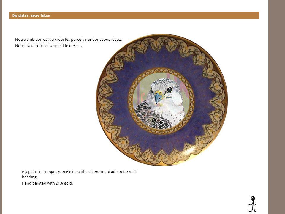 Big plates : sacre falcon Notre ambition est de créer les porcelaines dont vous rêvez. Nous travaillons la forme et le dessin. Big plate in Limoges po