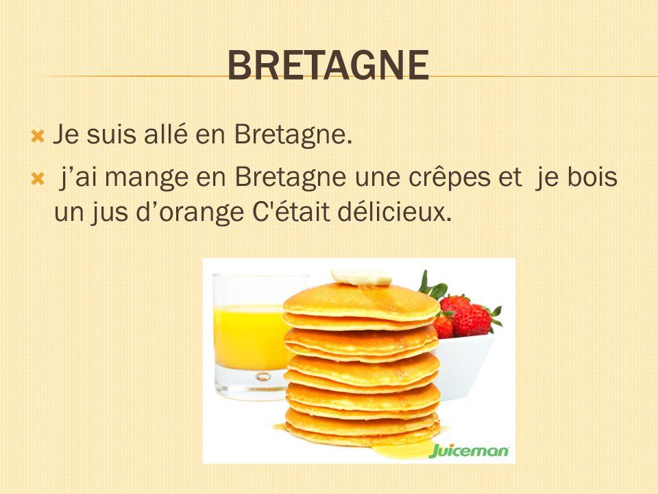 Je suis allé en Bretagne. jai mange en Bretagne une crêpes et je bois un jus dorange C'était délicieux.