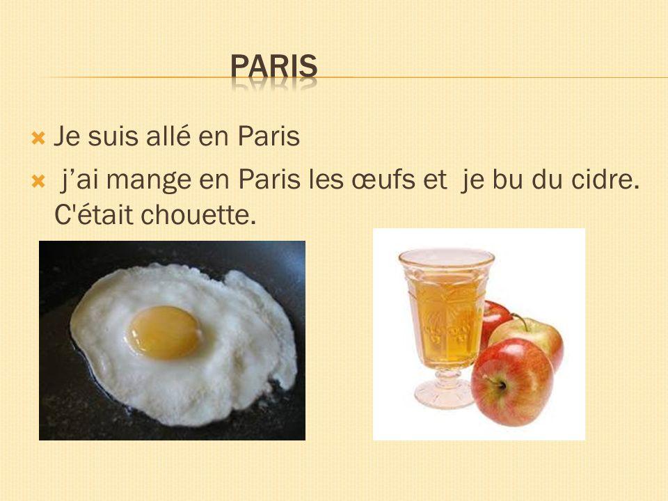 Je suis allé en Paris jai mange en Paris les œufs et je bu du cidre. C'était chouette. gfgghg