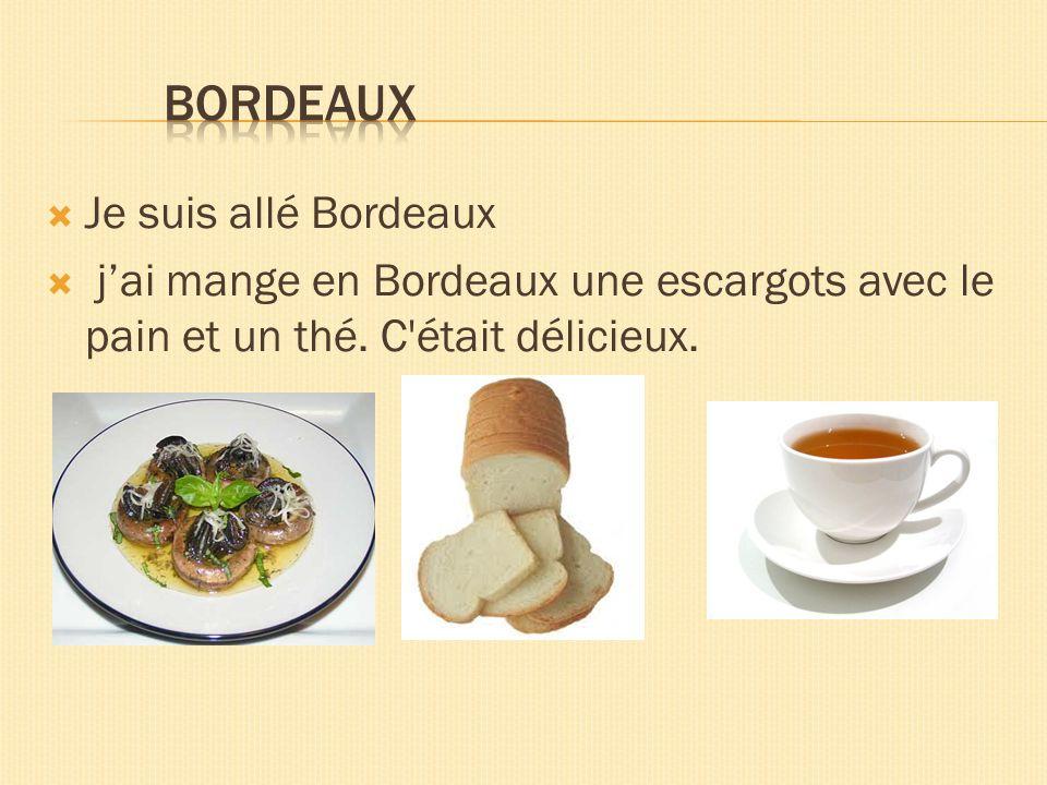 Je suis allé Bordeaux jai mange en Bordeaux une escargots avec le pain et un thé. C'était délicieux.