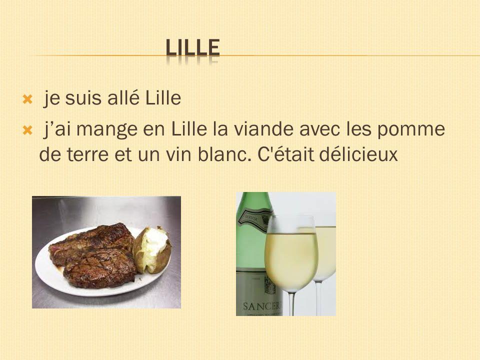 je suis allé Lille jai mange en Lille la viande avec les pomme de terre et un vin blanc. C'était délicieux