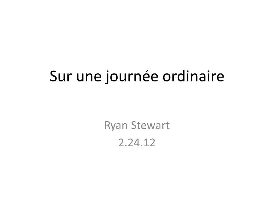 Sur une journée ordinaire Ryan Stewart 2.24.12