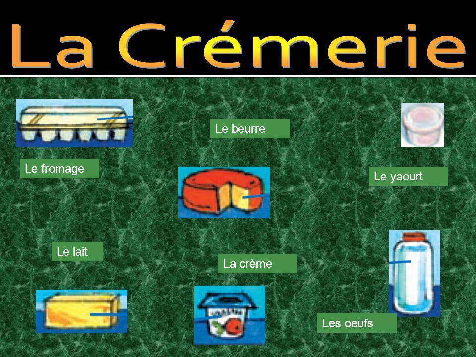 Le fromage Le lait Le beurre Le yaourt La crème Les oeufs
