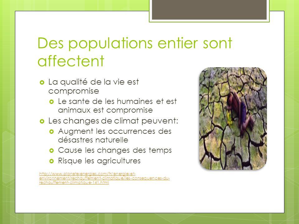 Des populations entier sont affectent La qualité de la vie est compromise Le sante de les humaines et est animaux est compromise Les changes de climat