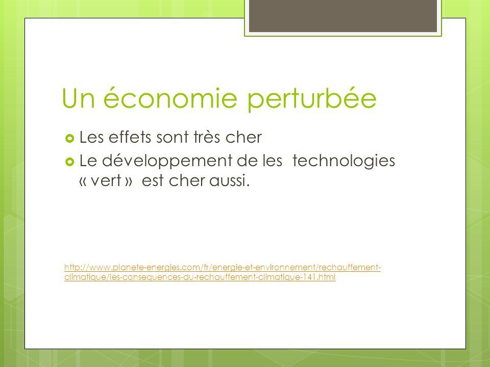 Un économie perturbée Les effets sont très cher Le développement de les technologies « vert » est cher aussi. http://www.planete-energies.com/fr/energ