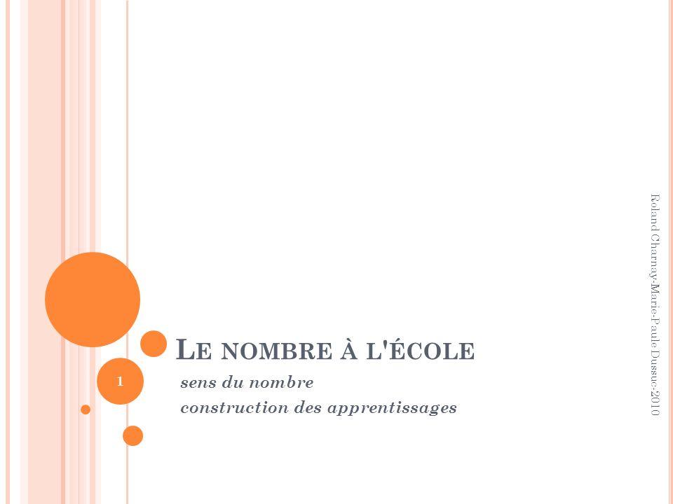L E NOMBRE À L ' ÉCOLE sens du nombre construction des apprentissages 1 Roland Charnay-Marie-Paule Dussuc-2010