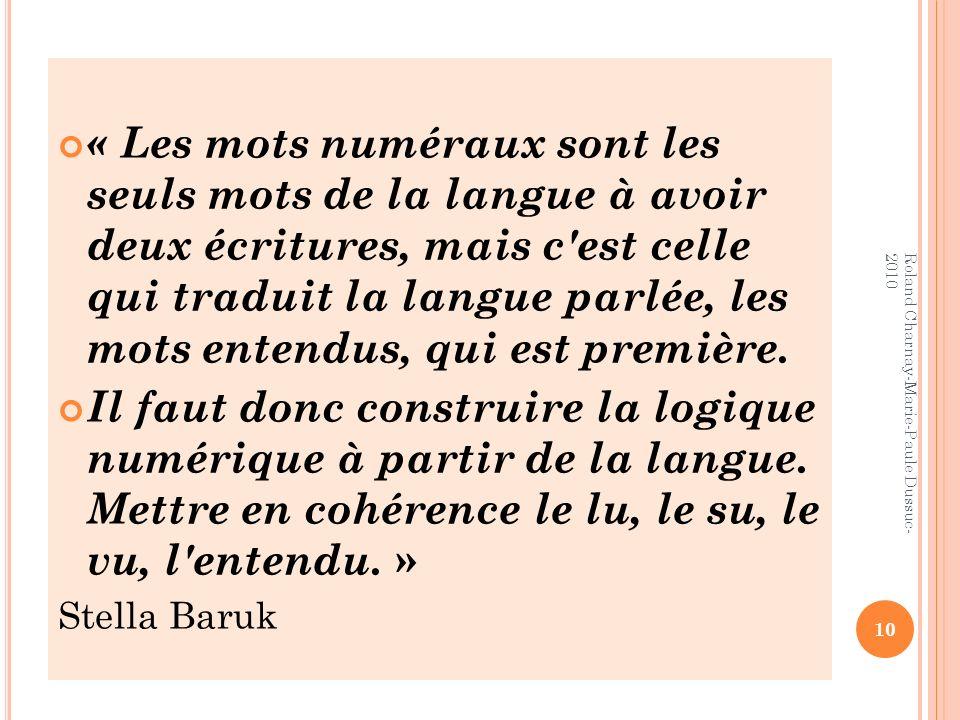 « Les mots numéraux sont les seuls mots de la langue à avoir deux écritures, mais c'est celle qui traduit la langue parlée, les mots entendus, qui est