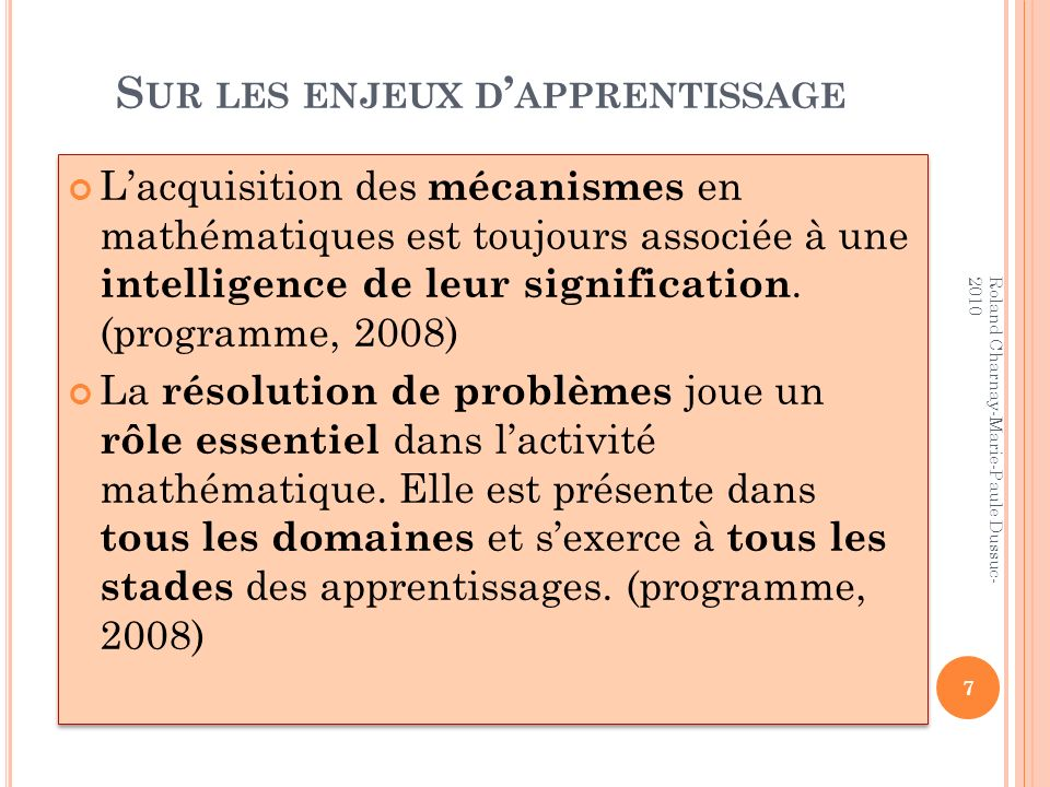 S UR LES ENJEUX D APPRENTISSAGE Lacquisition des mécanismes en mathématiques est toujours associée à une intelligence de leur signification. (programm