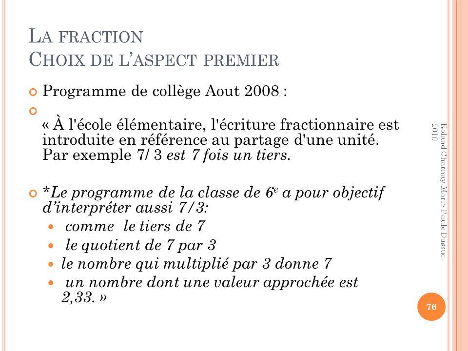 L A FRACTION C HOIX DE L ASPECT PREMIER Programme de collège Aout 2008 : « À l'école élémentaire, l'écriture fractionnaire est introduite en référence