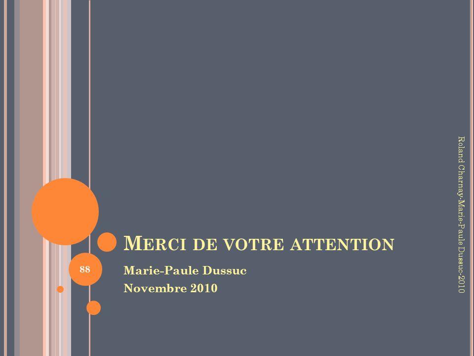 M ERCI DE VOTRE ATTENTION Marie-Paule Dussuc Novembre 2010 Roland Charnay-Marie-Paule Dussuc-2010 88