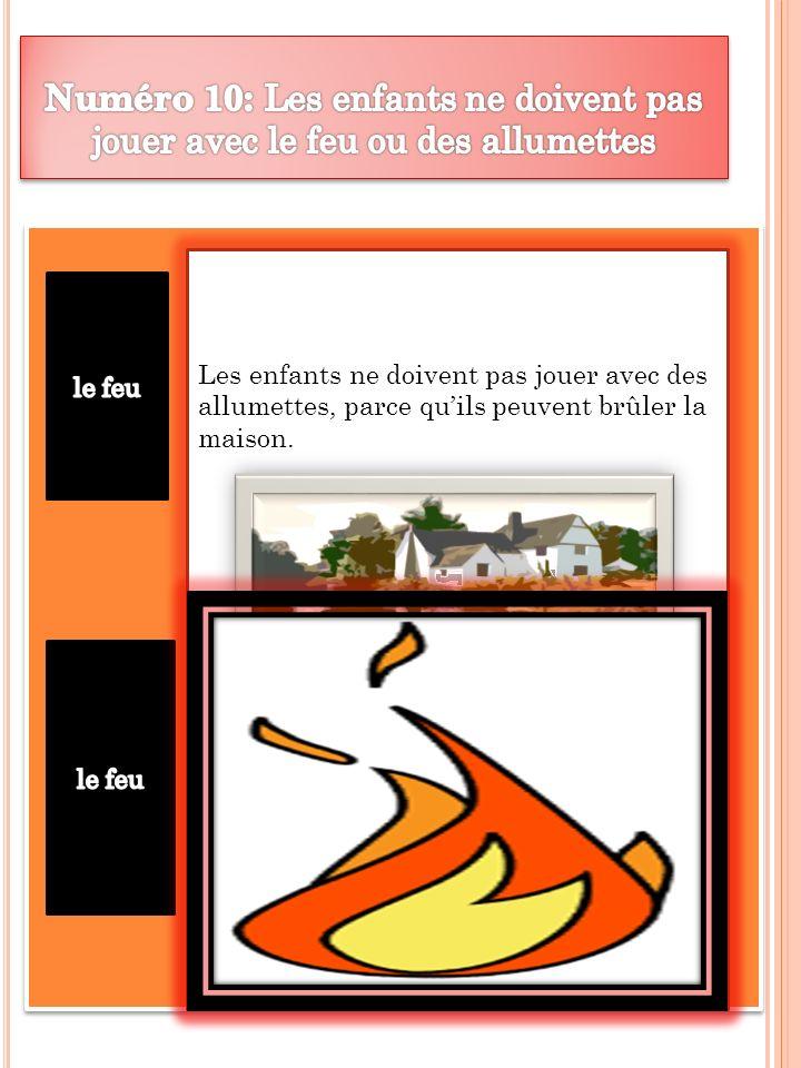 Les enfants ne doivent pas jouer avec des allumettes, parce quils peuvent brûler la maison.