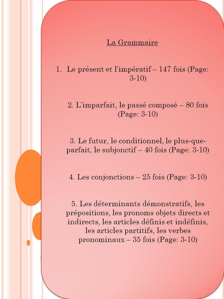 La Grammaire 1.Le présent et limpératif – 147 fois (Page: 3-10) 2. Limparfait, le passé composé – 80 fois (Page: 3-10) 3. Le futur, le conditionnel, l