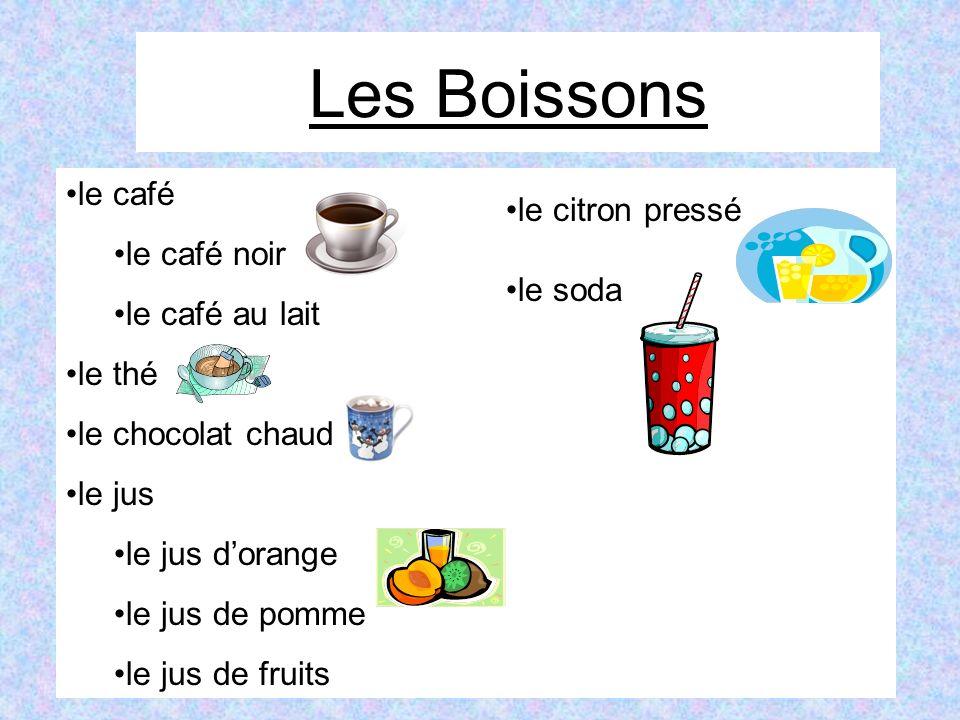 Les Boissons le café le café noir le café au lait le thé le chocolat chaud le jus le jus dorange le jus de pomme le jus de fruits le citron pressé le soda