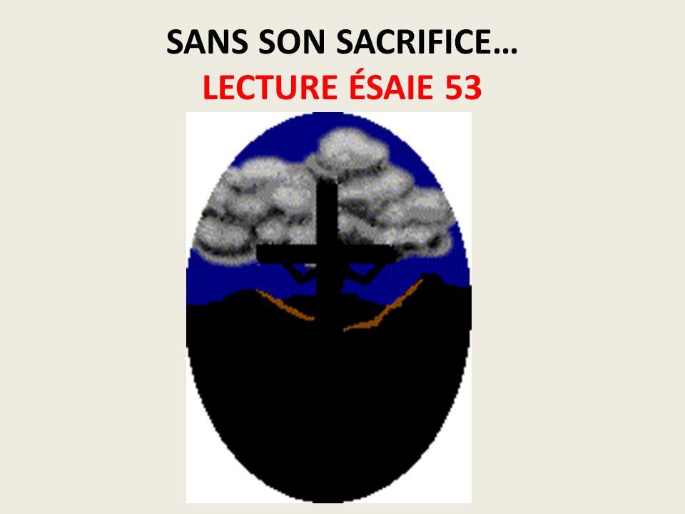 SANS SON SACRIFICE… LECTURE ÉSAIE 53
